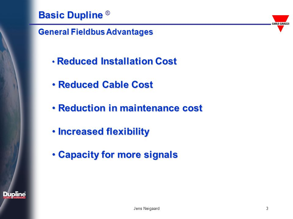 Reduction in maintenance cost Increased flexibility