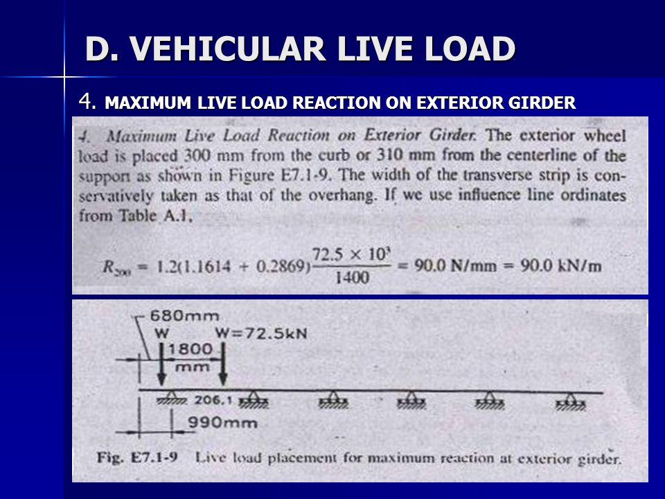 D. VEHICULAR LIVE LOAD 4. MAXIMUM LIVE LOAD REACTION ON EXTERIOR GIRDER
