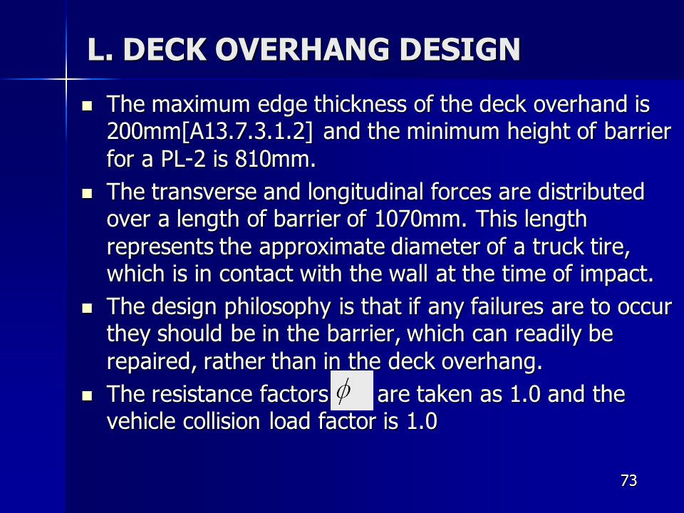 L. DECK OVERHANG DESIGN The maximum edge thickness of the deck overhand is 200mm[A ] and the minimum height of barrier for a PL-2 is 810mm.