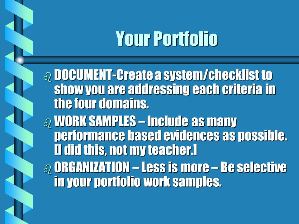 Your Portfolio DOCUMENT-Create a system/checklist to show you are addressing each criteria in the four domains.