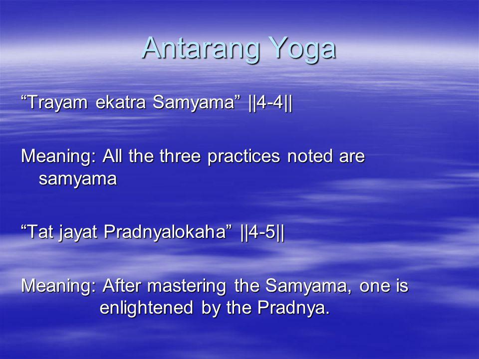 Antarang Yoga Trayam ekatra Samyama ||4-4||