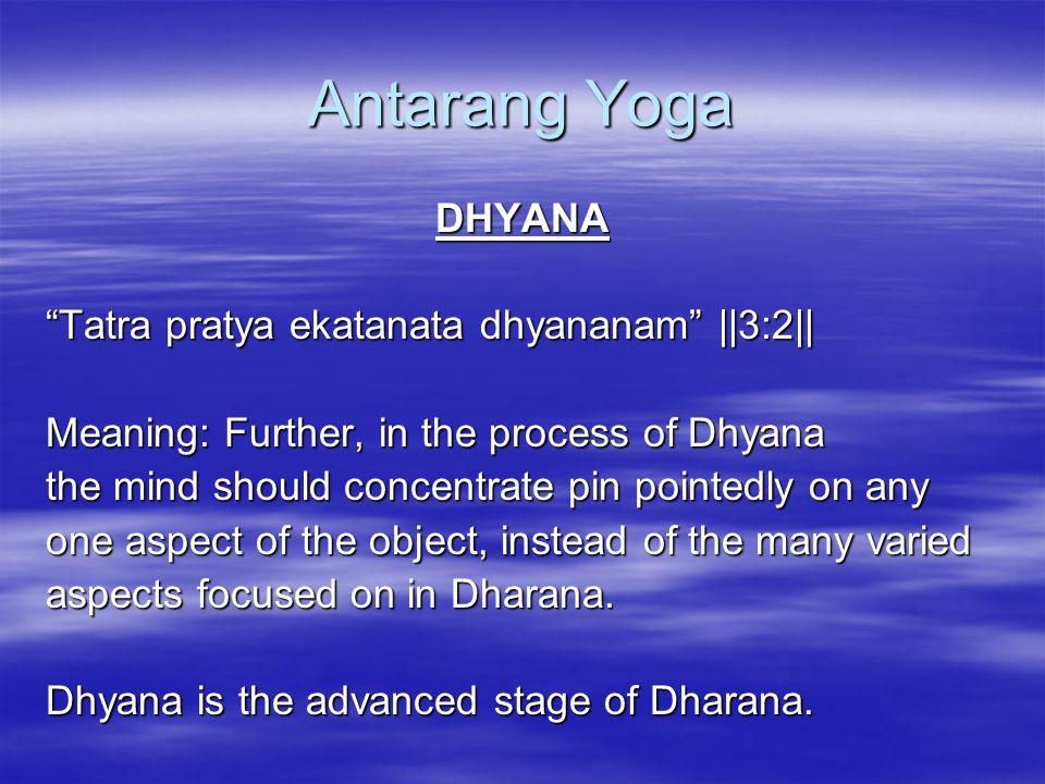 Antarang Yoga DHYANA Tatra pratya ekatanata dhyananam ||3:2||