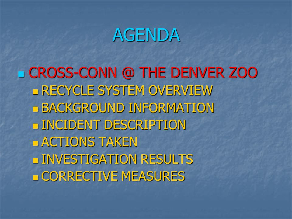 AGENDA CROSS-CONN @ THE DENVER ZOO RECYCLE SYSTEM OVERVIEW