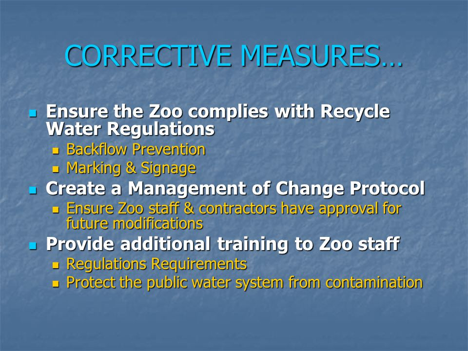 CORRECTIVE MEASURES… Ensure the Zoo complies with Recycle Water Regulations. Backflow Prevention. Marking & Signage.