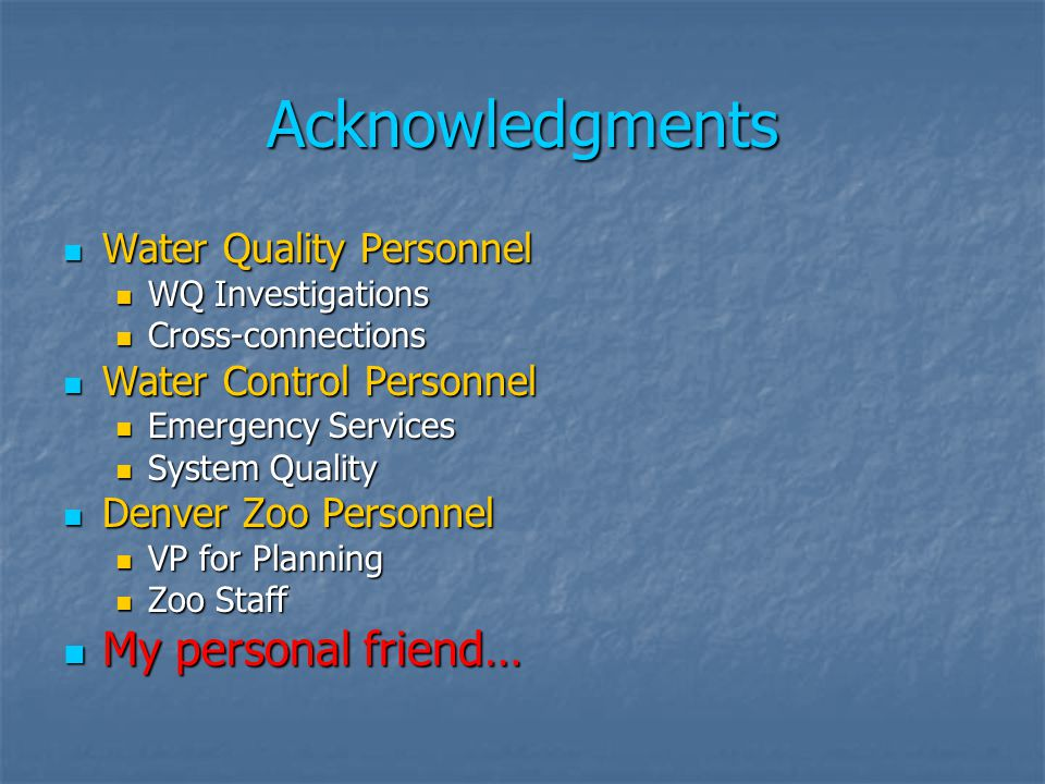 Acknowledgments My personal friend… Water Quality Personnel