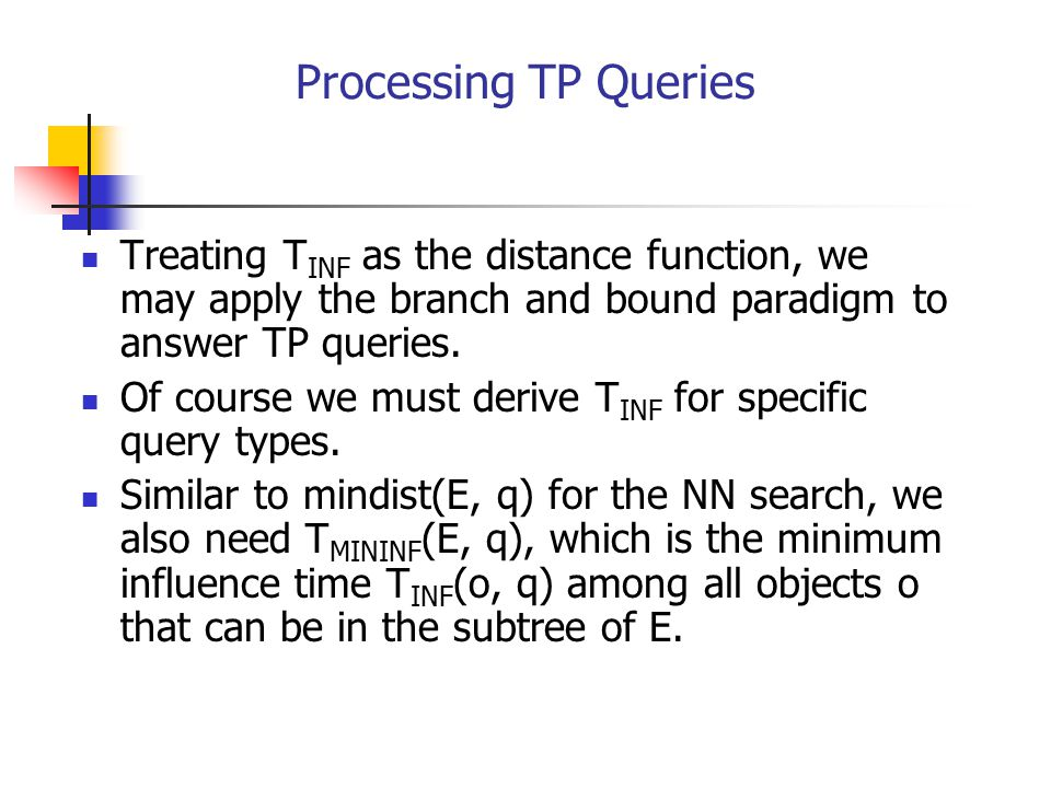 Processing TP Queries Treating TINF as the distance function, we may apply the branch and bound paradigm to answer TP queries.