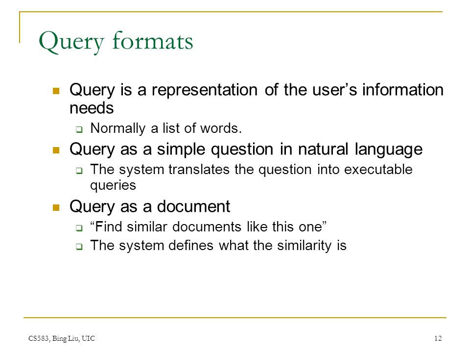 Query formats Query is a representation of the user's information needs. Normally a list of words.