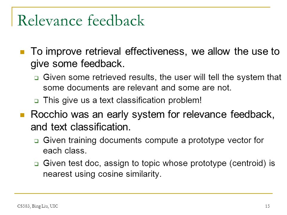Relevance feedback To improve retrieval effectiveness, we allow the use to give some feedback.