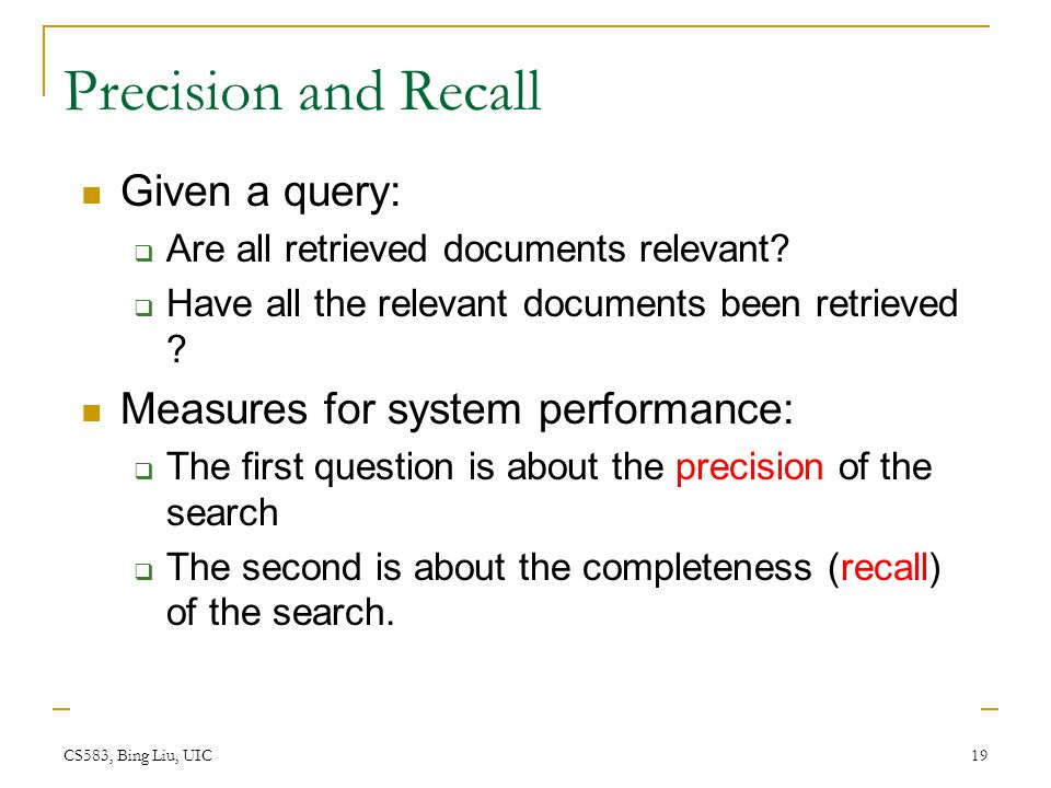 Precision and Recall Given a query: Measures for system performance: