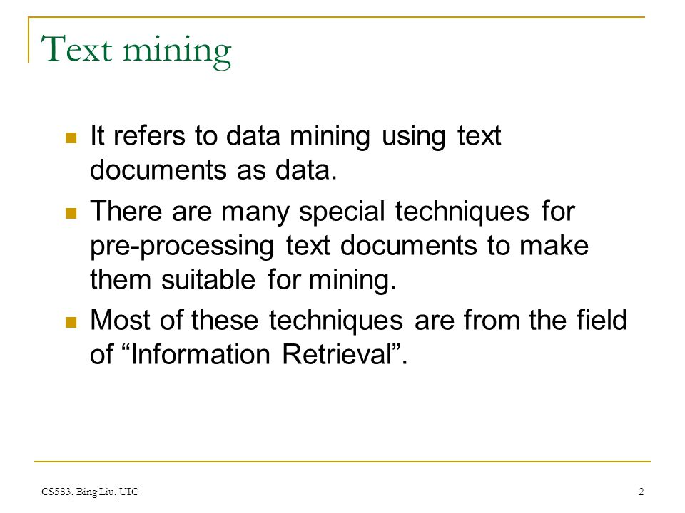 Text mining It refers to data mining using text documents as data.