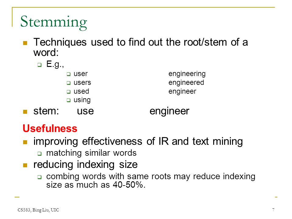 Stemming Techniques used to find out the root/stem of a word: