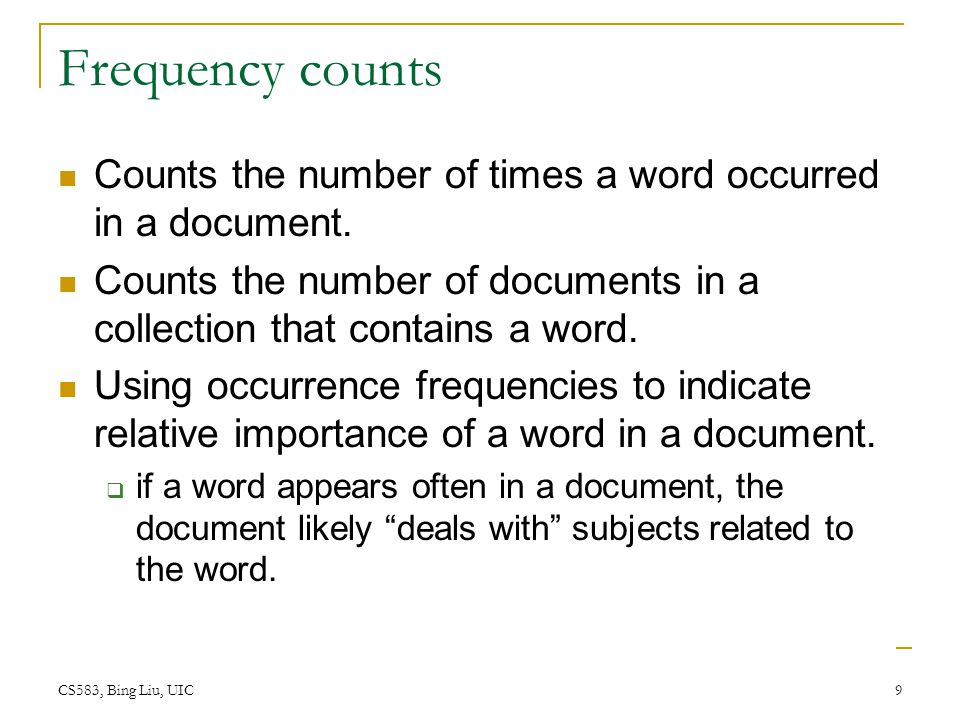 Frequency counts Counts the number of times a word occurred in a document. Counts the number of documents in a collection that contains a word.