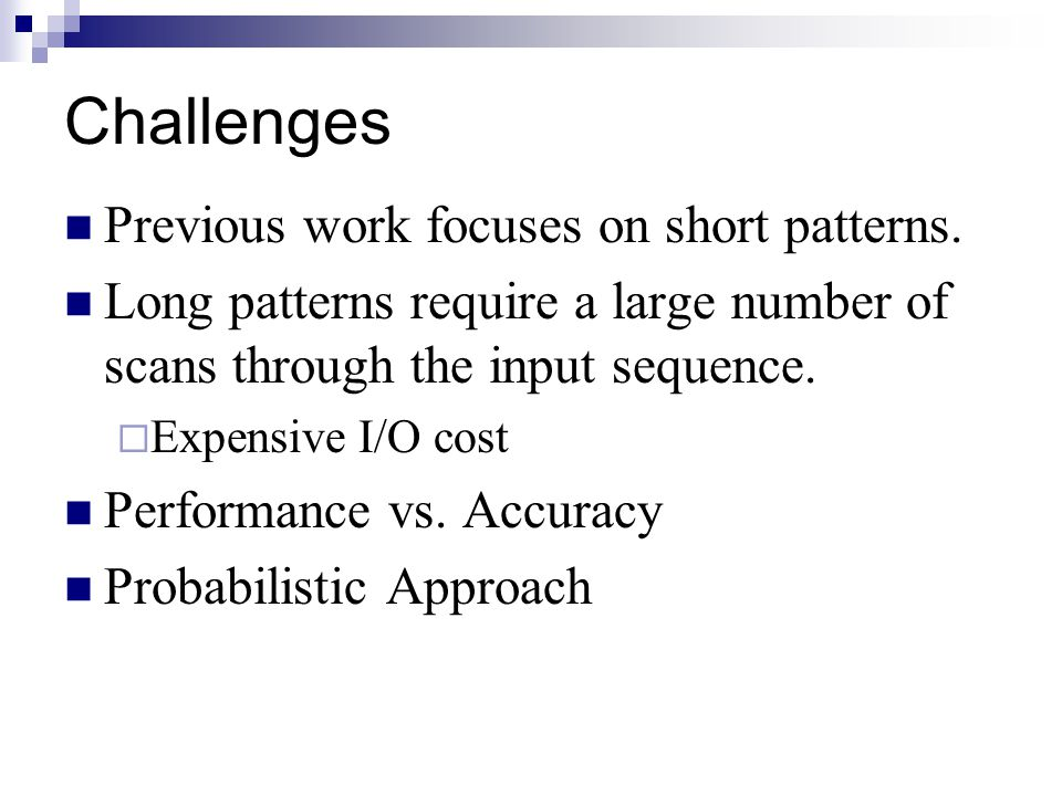 Challenges Previous work focuses on short patterns.
