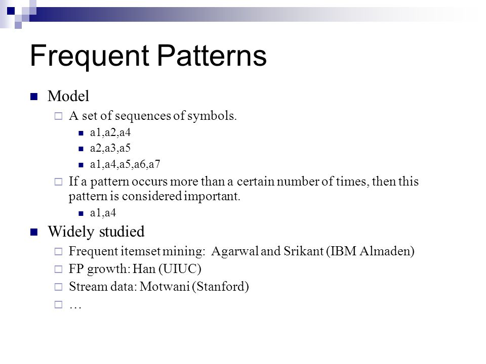 Frequent Patterns Model Widely studied A set of sequences of symbols.