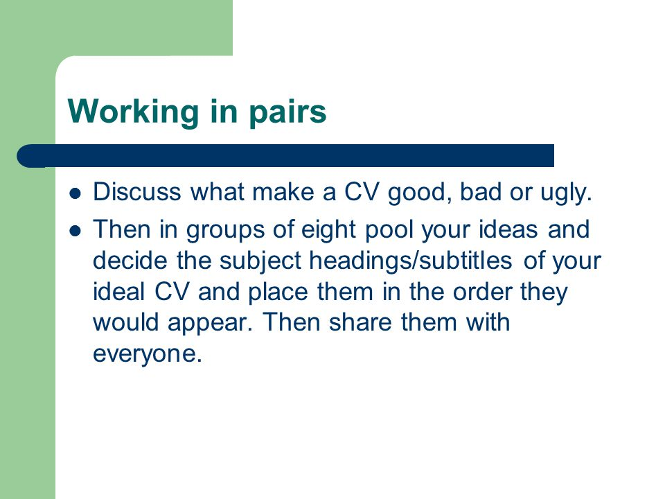 Working in pairs Discuss what make a CV good, bad or ugly.