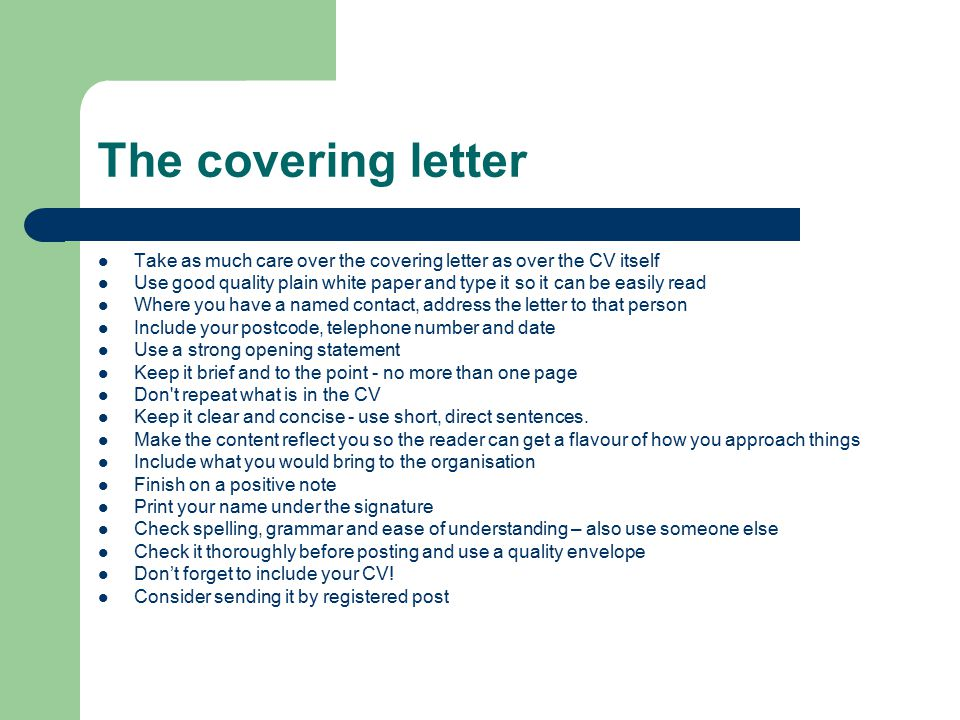 The covering letter Take as much care over the covering letter as over the CV itself.