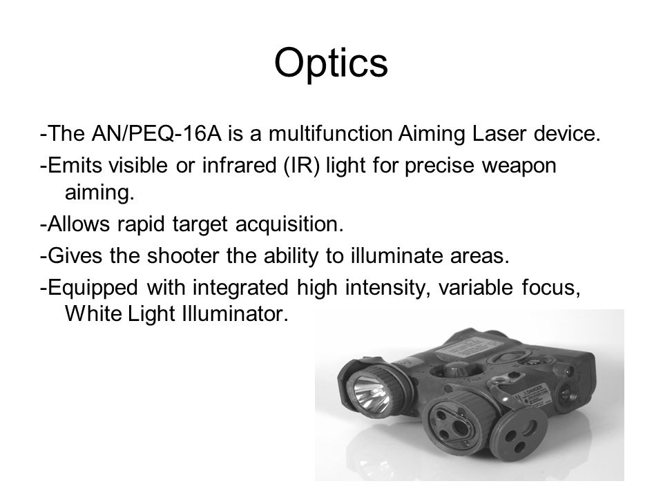 Optics -The AN/PEQ-16A is a multifunction Aiming Laser device.