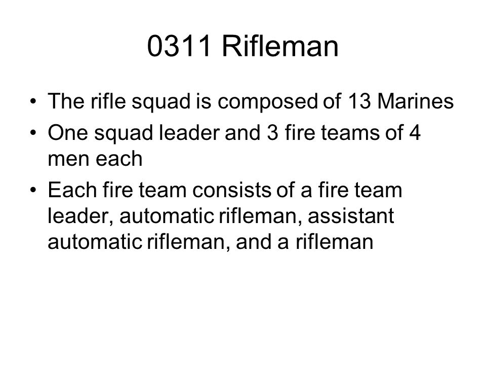 0311 Rifleman The rifle squad is composed of 13 Marines