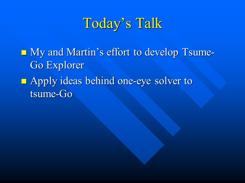 Today's Talk My and Martin's effort to develop Tsume-Go Explorer
