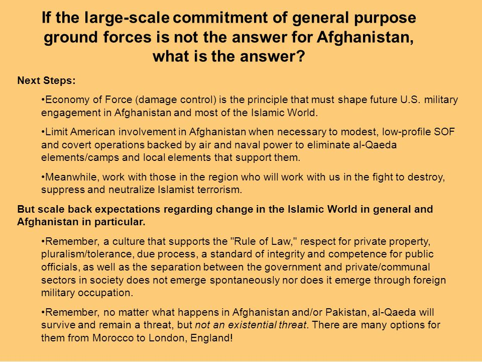If the large-scale commitment of general purpose ground forces is not the answer for Afghanistan, what is the answer