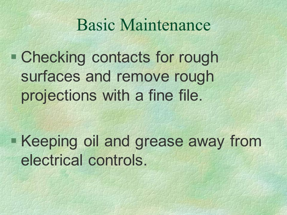 Basic Maintenance Checking contacts for rough surfaces and remove rough projections with a fine file.