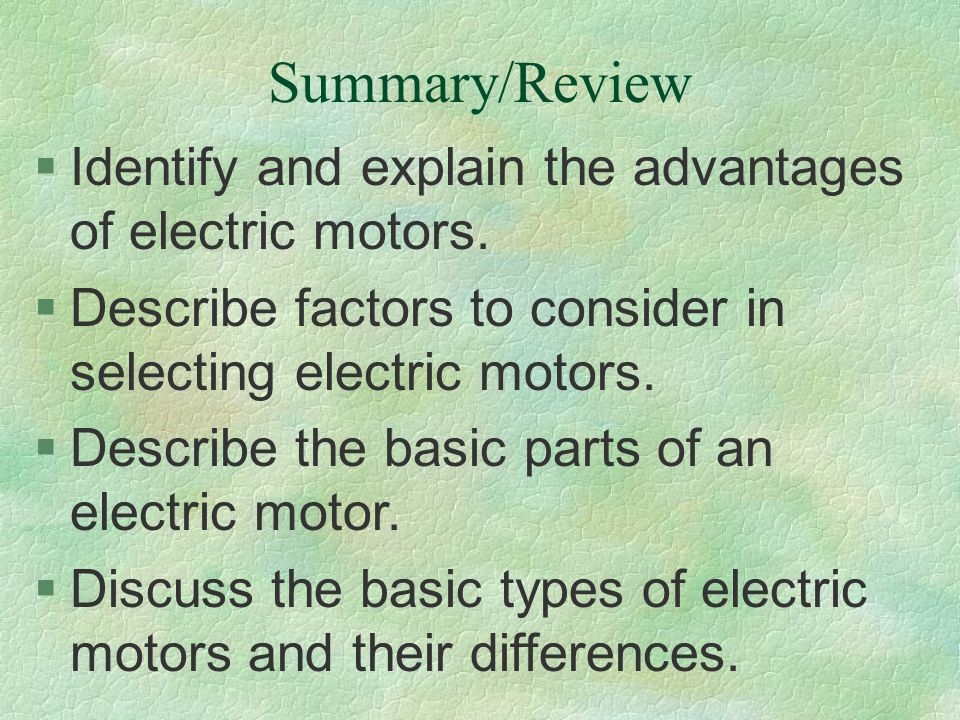 Summary/Review Identify and explain the advantages of electric motors.