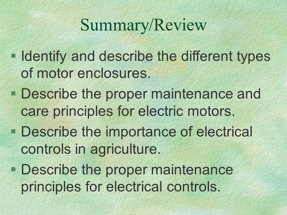 Summary/Review Identify and describe the different types of motor enclosures.
