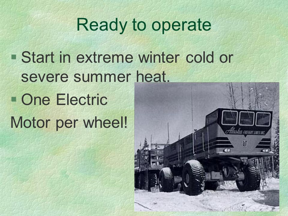 Ready to operate Start in extreme winter cold or severe summer heat.