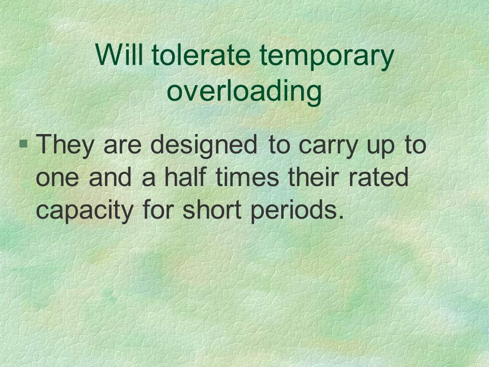 Will tolerate temporary overloading