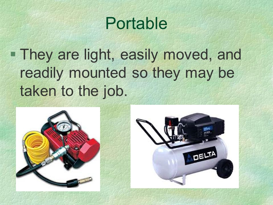 Portable They are light, easily moved, and readily mounted so they may be taken to the job.