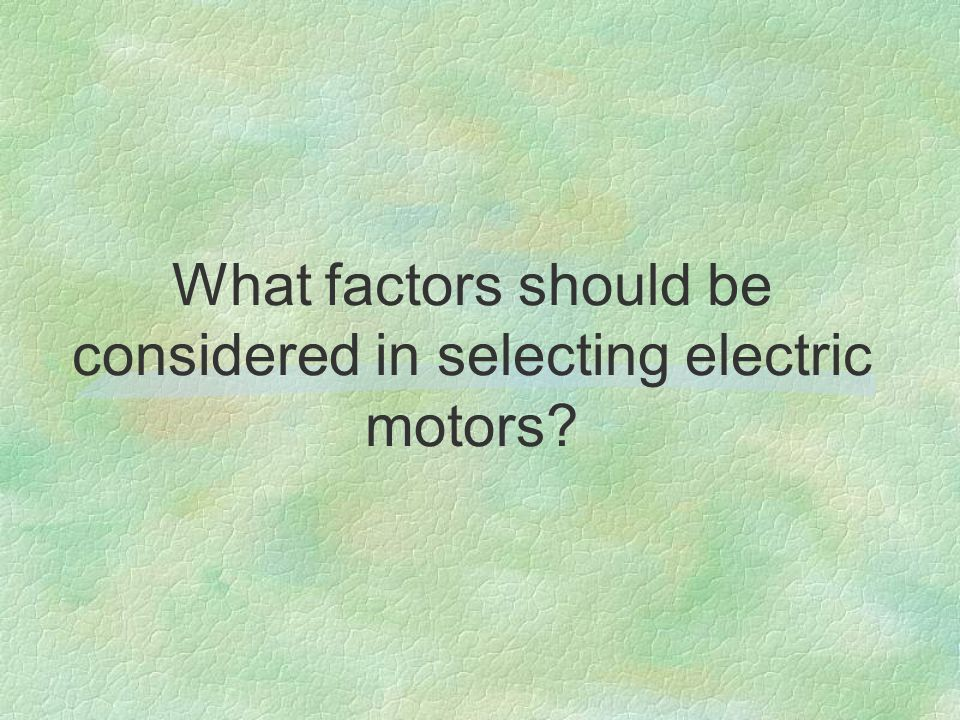 What factors should be considered in selecting electric motors