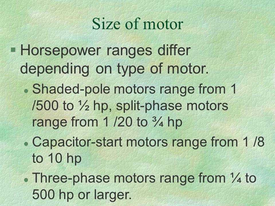 Size of motor Horsepower ranges differ depending on type of motor.