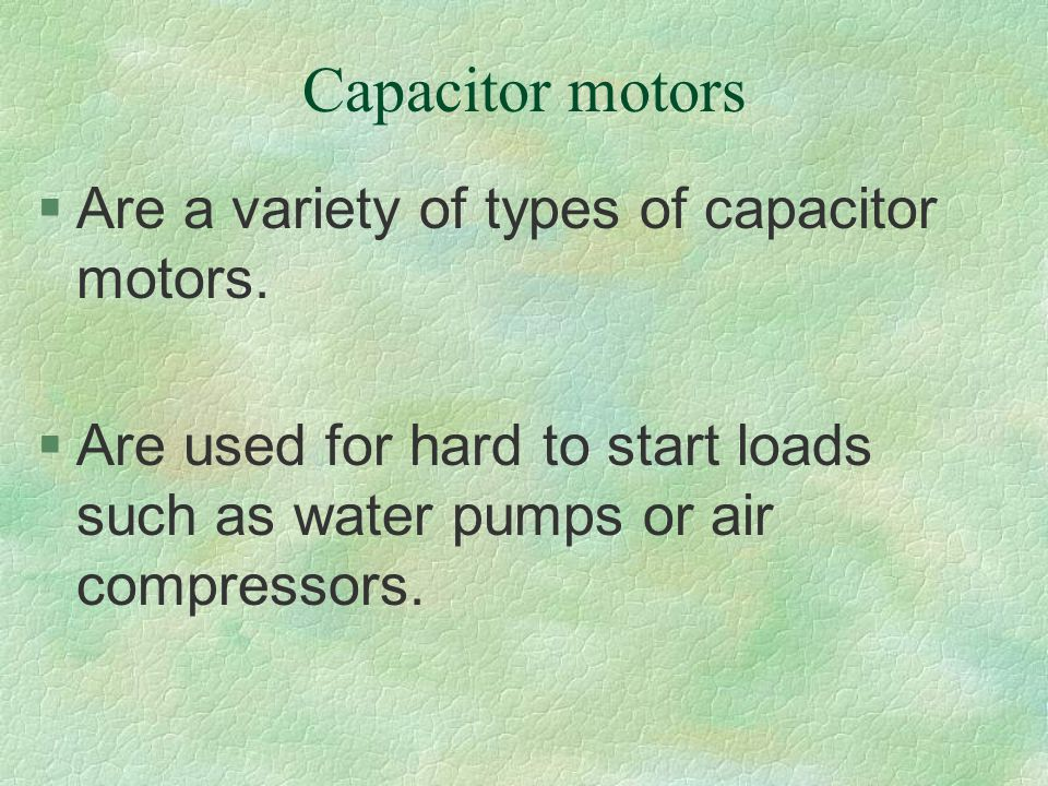 Capacitor motors Are a variety of types of capacitor motors.