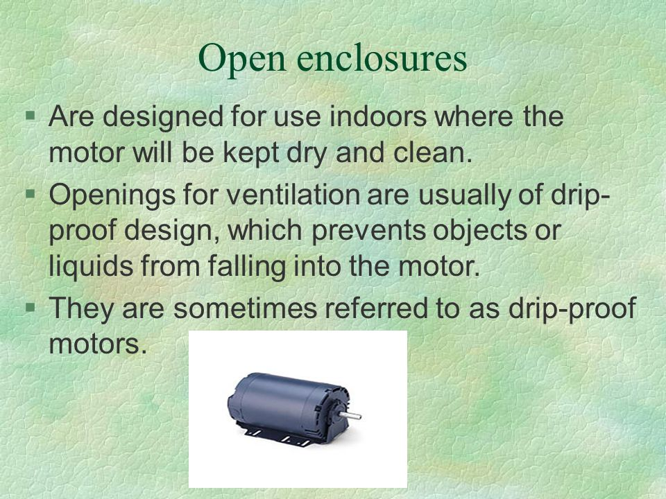 Open enclosures Are designed for use indoors where the motor will be kept dry and clean.