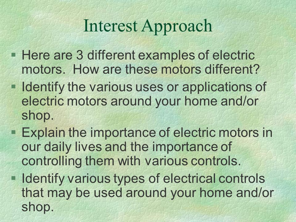 Interest Approach Here are 3 different examples of electric motors. How are these motors different