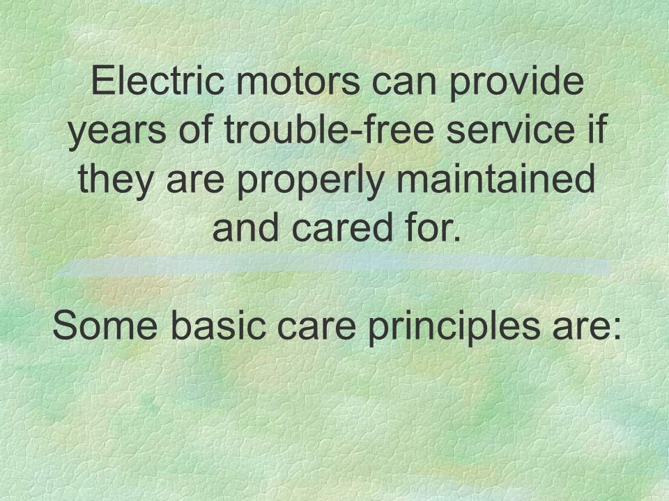 Electric motors can provide years of trouble-free service if they are properly maintained and cared for.