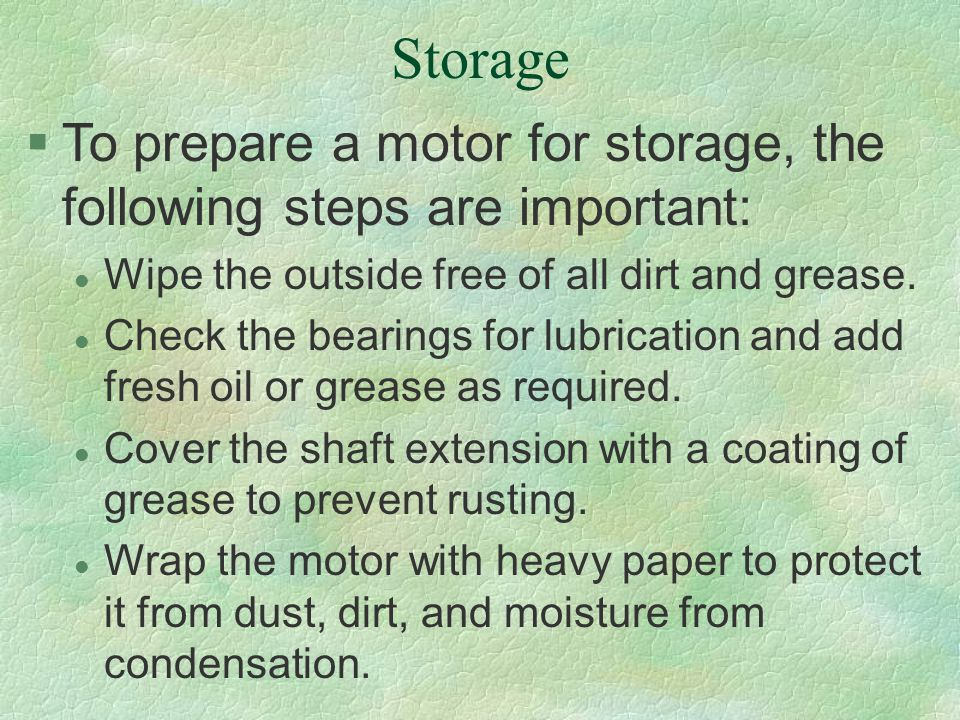 Storage To prepare a motor for storage, the following steps are important: Wipe the outside free of all dirt and grease.