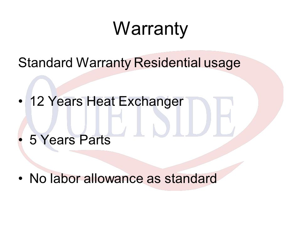 Warranty Standard Warranty Residential usage 12 Years Heat Exchanger