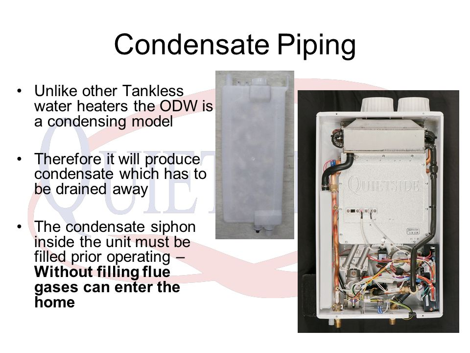 Condensate Piping Unlike other Tankless water heaters the ODW is a condensing model.