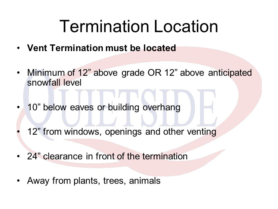 Termination Location Vent Termination must be located