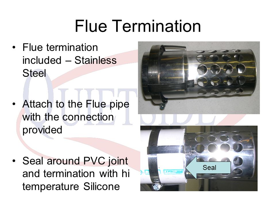 Flue Termination Flue termination included – Stainless Steel