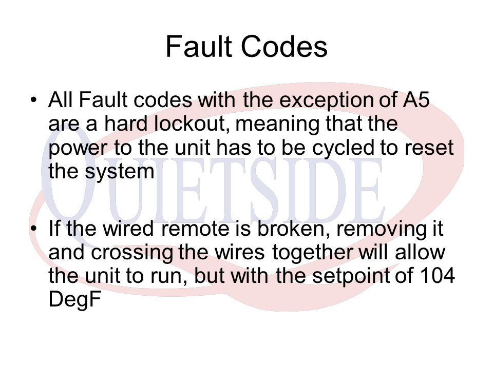 Fault Codes All Fault codes with the exception of A5 are a hard lockout, meaning that the power to the unit has to be cycled to reset the system.