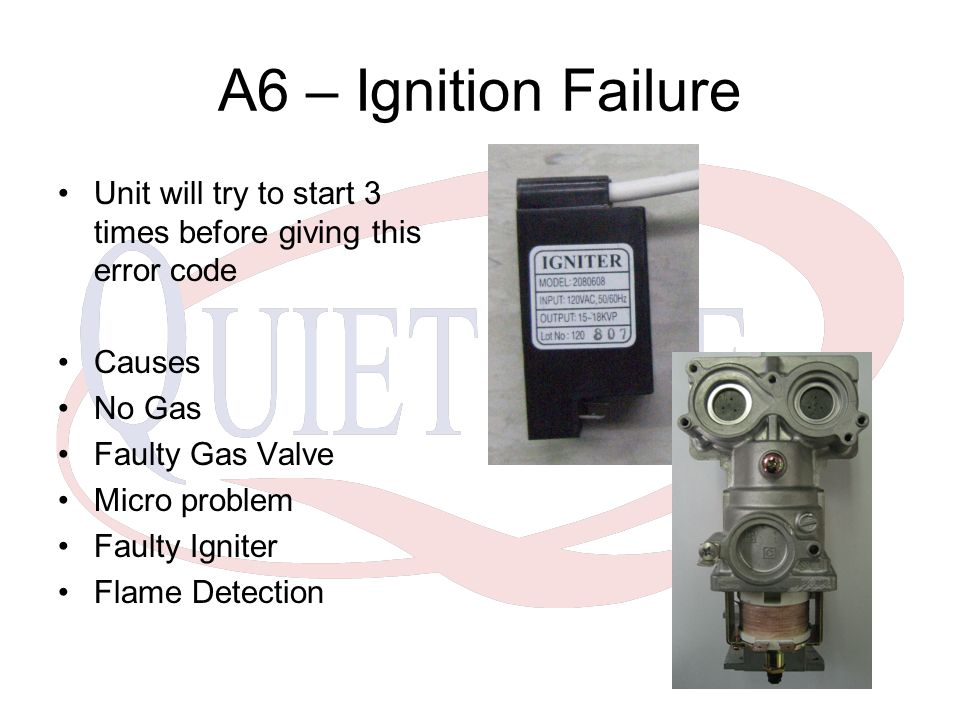 A6 – Ignition Failure Unit will try to start 3 times before giving this error code. Causes. No Gas.