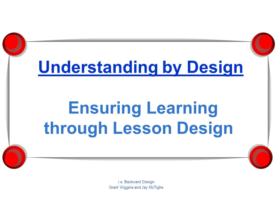 Understanding by Design Ensuring Learning through Lesson Design