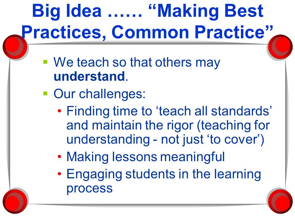 Big Idea …… Making Best Practices, Common Practice