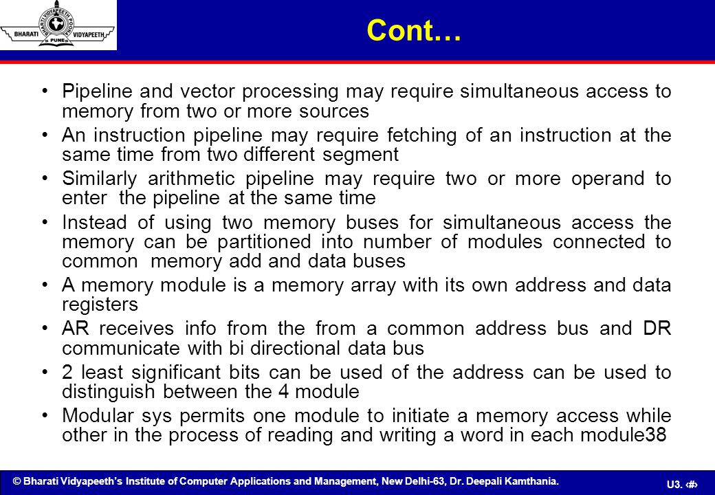 Cont… Pipeline and vector processing may require simultaneous access to memory from two or more sources.