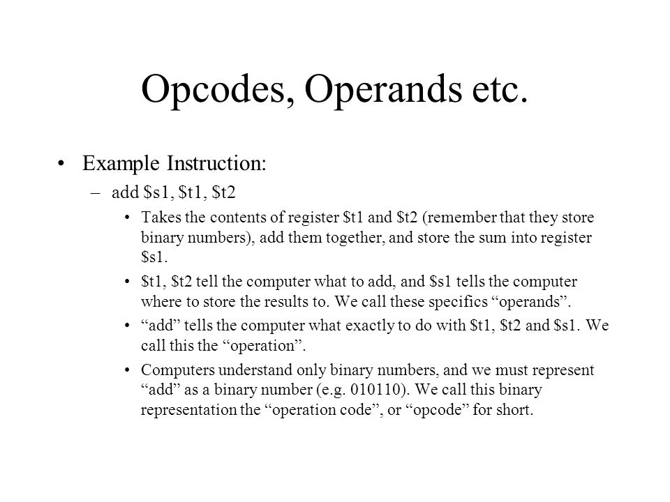 Opcodes, Operands etc. Example Instruction: add $s1, $t1, $t2