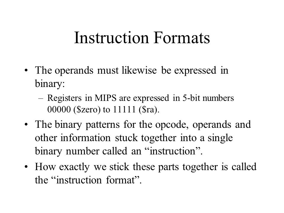 Instruction Formats The operands must likewise be expressed in binary: