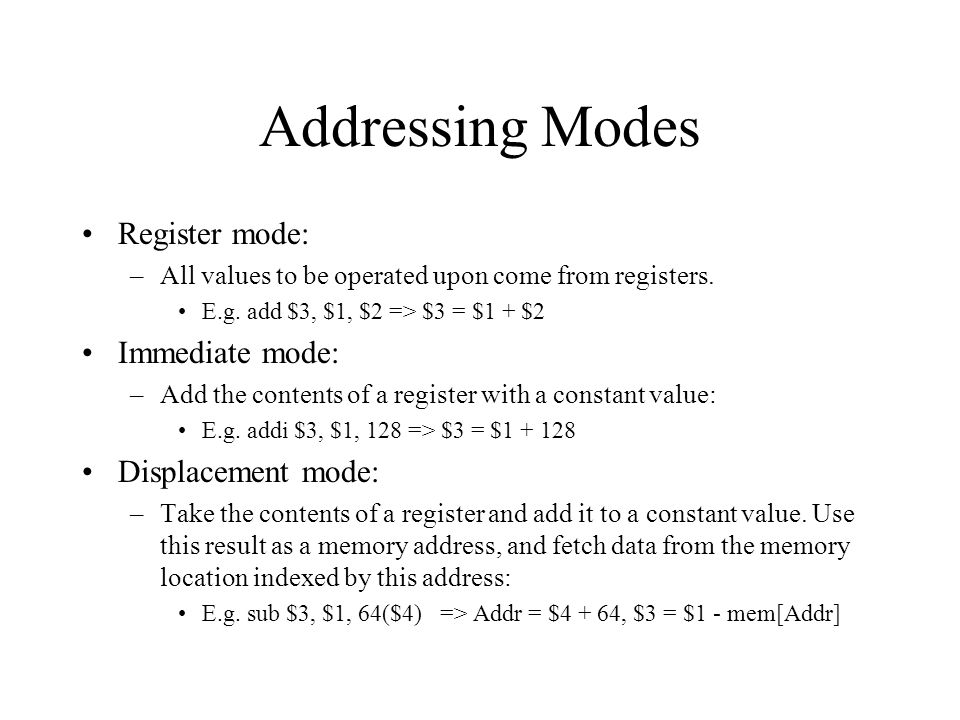 Addressing Modes Register mode: Immediate mode: Displacement mode: