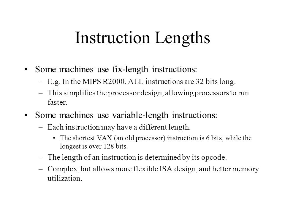 Instruction Lengths Some machines use fix-length instructions: